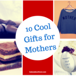 10 Cool Gifts for Mothers