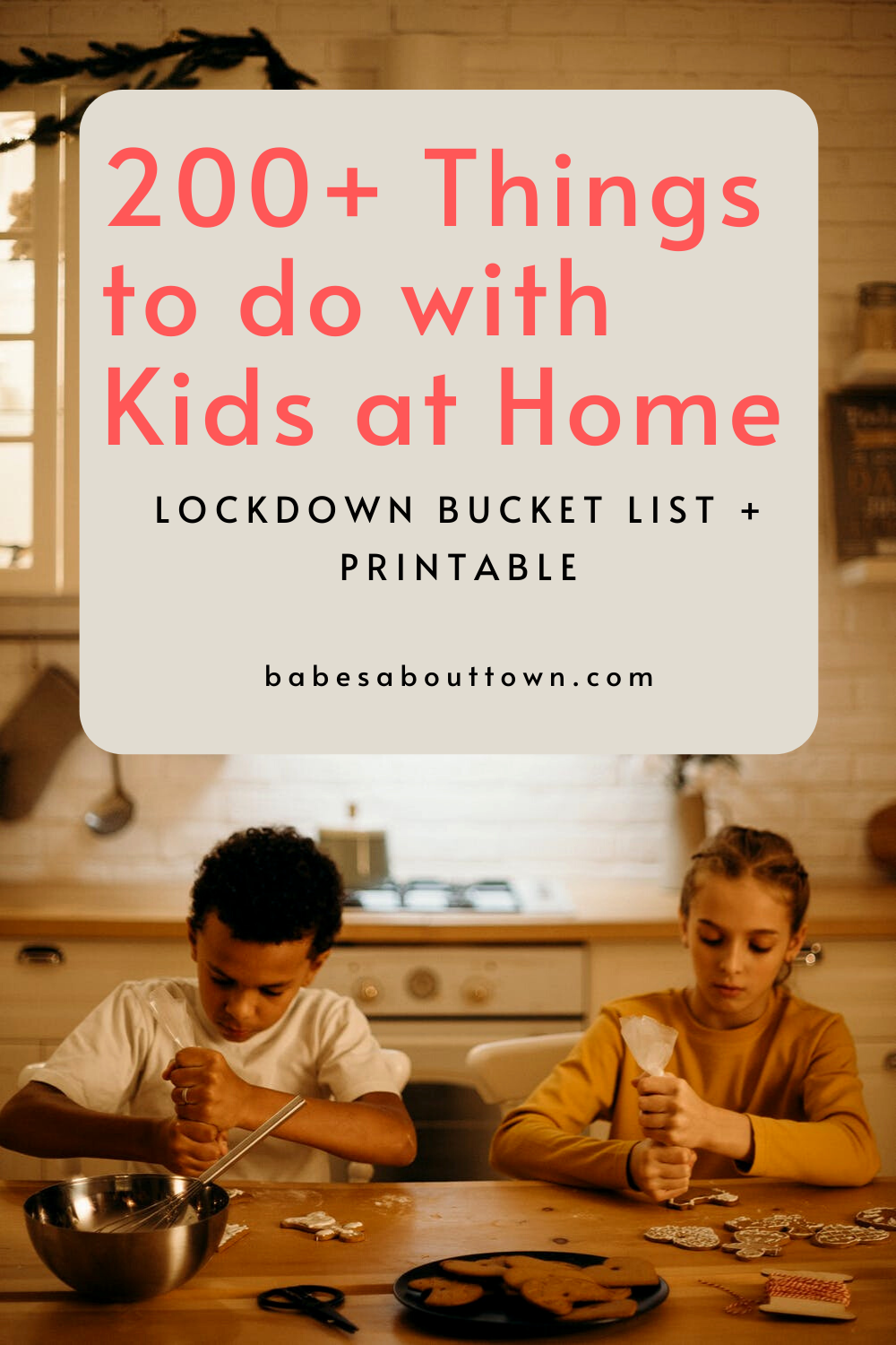 200+ Creative Things to do with Kids at Home (Lockdown Bucket List + free printable)